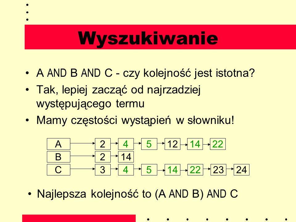 Wyszukiwanie A AND B AND C - czy kolejność jest istotna? Tak, lepiej zacząć od najrzadziej występującego termu Mamy częstości wystąpień w słowniku! B2