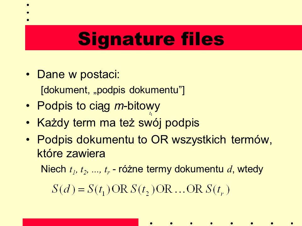 Signature files Dane w postaci: [dokument, podpis dokumentu] Podpis to ciąg m-bitowy Każdy term ma też swój podpis Podpis dokumentu to OR wszystkich t