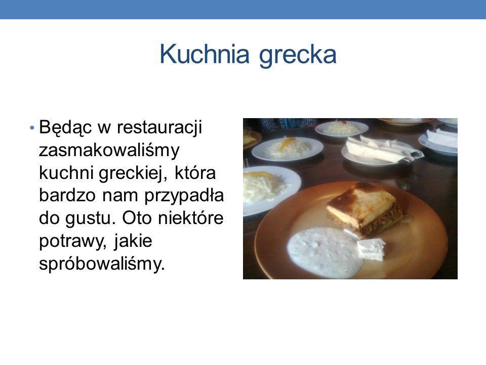 Kuchnia grecka Będąc w restauracji zasmakowaliśmy kuchni greckiej, która bardzo nam przypadła do gustu. Oto niektóre potrawy, jakie spróbowaliśmy.