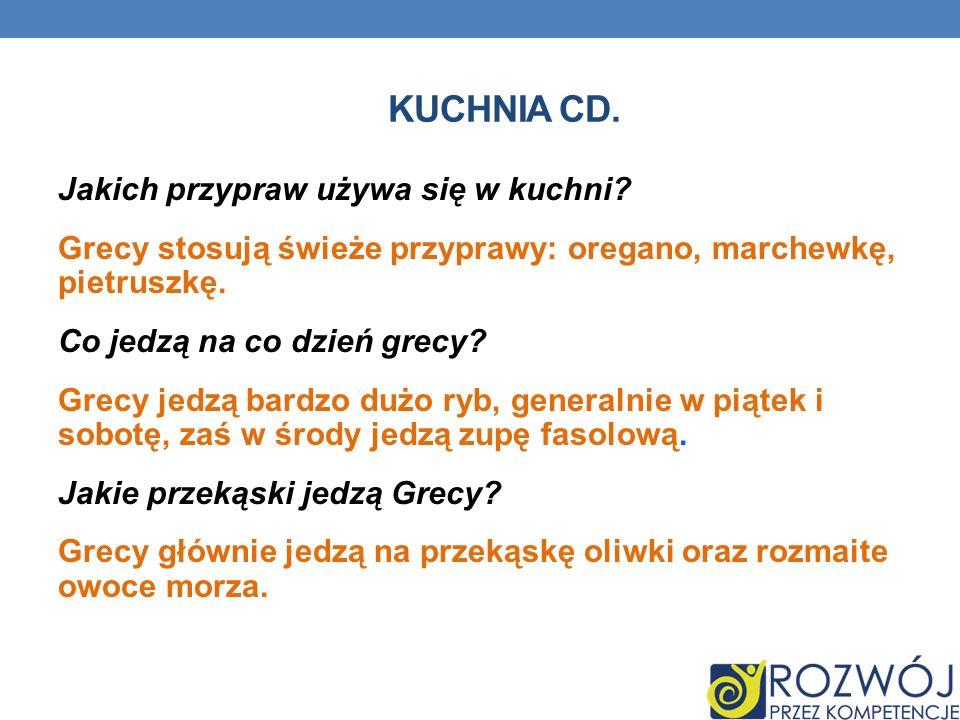 KUCHNIA CD. Jakich przypraw używa się w kuchni? Grecy stosują świeże przyprawy: oregano, marchewkę, pietruszkę. Co jedzą na co dzień grecy? Grecy jedz