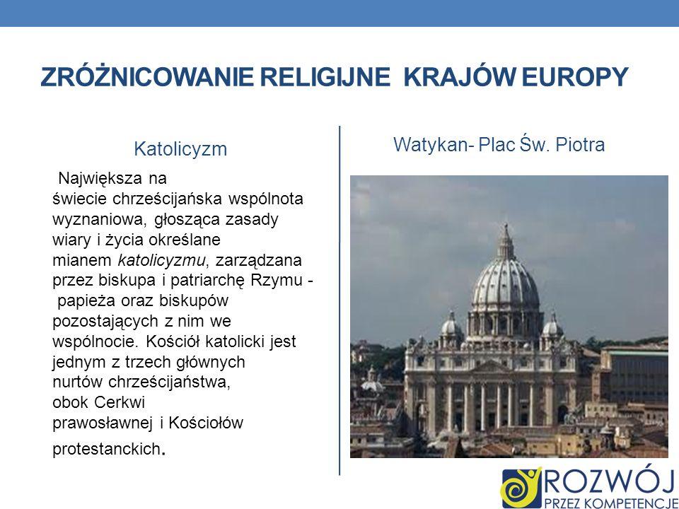 ZRÓŻNICOWANIE RELIGIJNE KRAJÓW EUROPY Katolicyzm Największa na świecie chrześcijańska wspólnota wyznaniowa, głosząca zasady wiary i życia określane mi