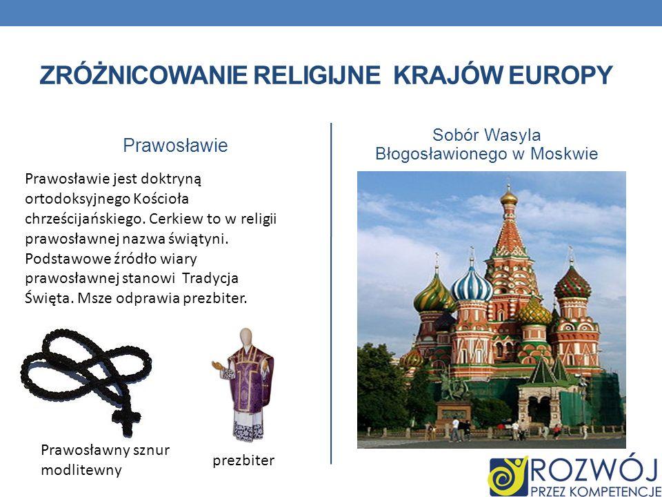 ZRÓŻNICOWANIE RELIGIJNE KRAJÓW EUROPY Prawosławie Sobór Wasyla Błogosławionego w Moskwie Prawosławny sznur modlitewny Prawosławie jest doktryną ortodo
