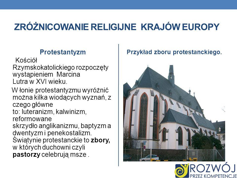 ZRÓŻNICOWANIE RELIGIJNE KRAJÓW EUROPY Protestantyzm Kościół Rzymskokatolickiego rozpoczęty wystąpieniem Marcina Lutra w XVI wieku. W łonie protestanty
