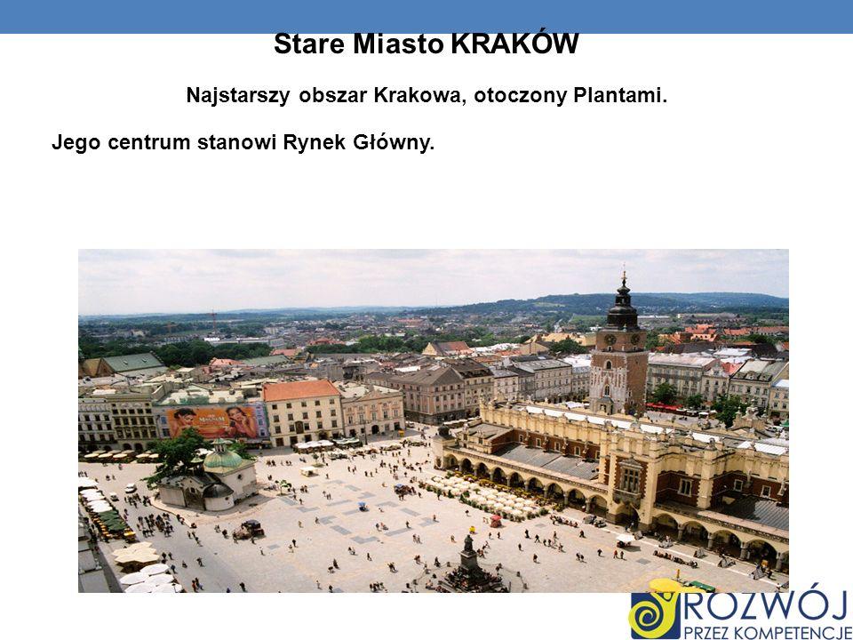 Stare Miasto KRAKÓW Najstarszy obszar Krakowa, otoczony Plantami. Jego centrum stanowi Rynek Główny.