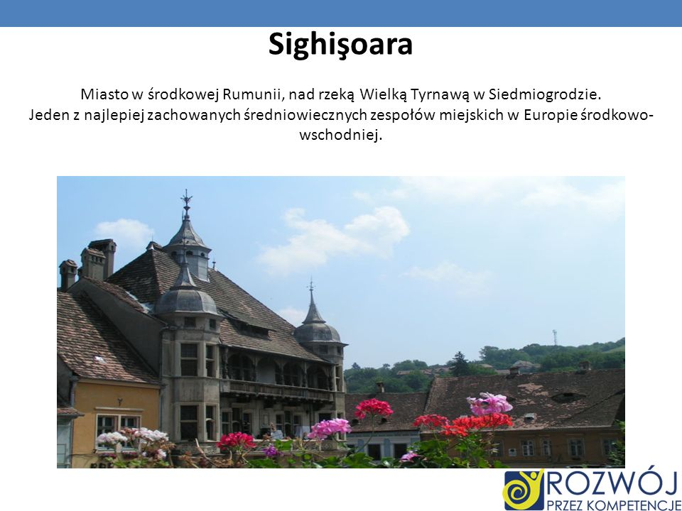 Sighişoara Miasto w środkowej Rumunii, nad rzeką Wielką Tyrnawą w Siedmiogrodzie. Jeden z najlepiej zachowanych średniowiecznych zespołów miejskich w