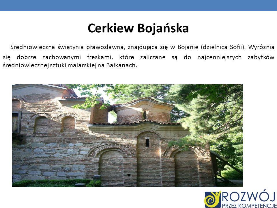 Cerkiew Bojańska Średniowieczna świątynia prawosławna, znajdująca się w Bojanie (dzielnica Sofii). Wyróżnia się dobrze zachowanymi freskami, które zal