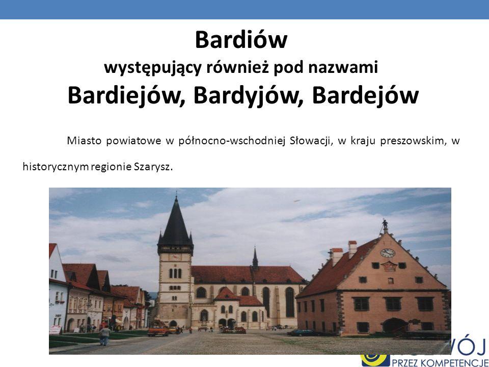 Bardiów występujący również pod nazwami Bardiejów, Bardyjów, Bardejów Miasto powiatowe w północno-wschodniej Słowacji, w kraju preszowskim, w historyc