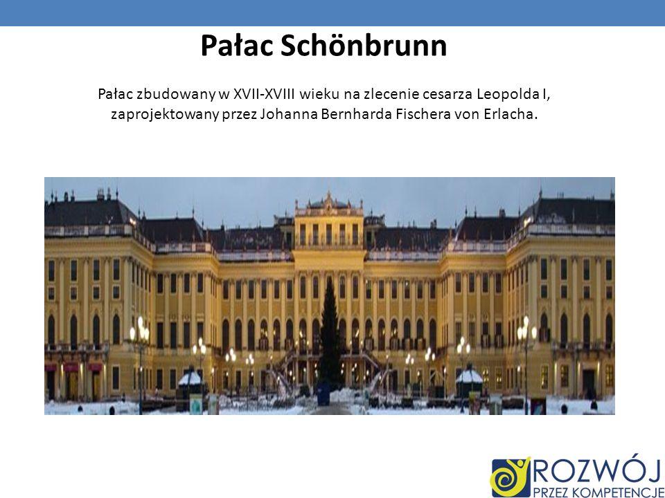 Pałac Schönbrunn Pałac zbudowany w XVII-XVIII wieku na zlecenie cesarza Leopolda I, zaprojektowany przez Johanna Bernharda Fischera von Erlacha.