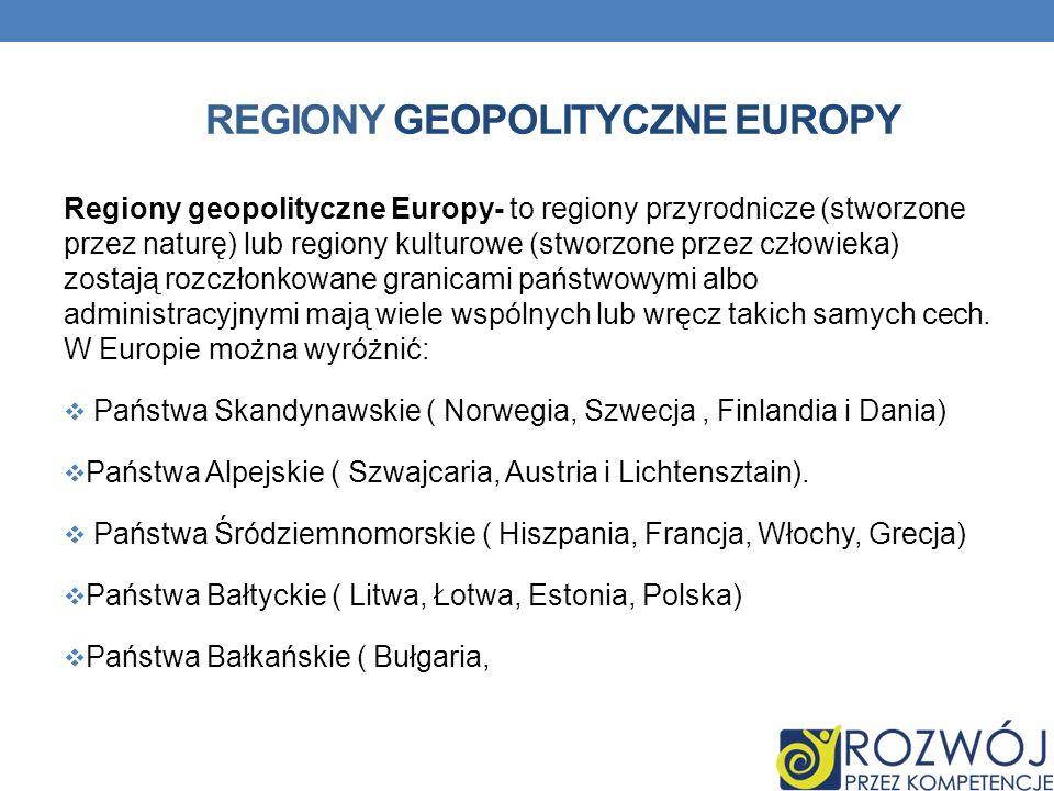 REGIONY GEOPOLITYCZNE EUROPY Regiony geopolityczne Europy- to regiony przyrodnicze (stworzone przez naturę) lub regiony kulturowe (stworzone przez czł