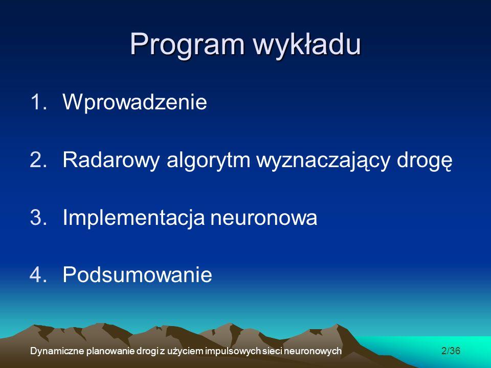 Implementacja neuronowa algorytmu radarowego 2 kroki symulacji z ruchomymi celem i przeszkodą Dynamiczne planowanie drogi z użyciem impulsowych sieci neuronowych33/36