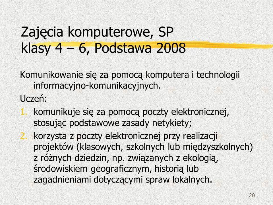 20 Zajęcia komputerowe, SP klasy 4 – 6, Podstawa 2008 Komunikowanie się za pomocą komputera i technologii informacyjno-komunikacyjnych. Uczeń: 1.komun
