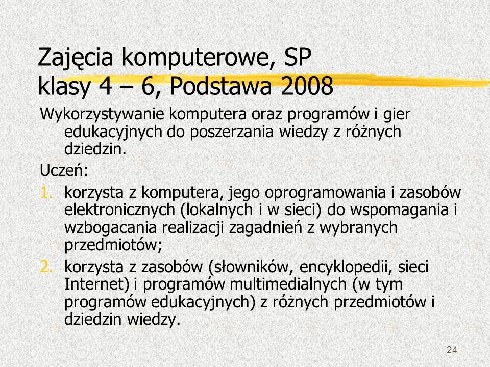 24 Zajęcia komputerowe, SP klasy 4 – 6, Podstawa 2008 Wykorzystywanie komputera oraz programów i gier edukacyjnych do poszerzania wiedzy z różnych dzi