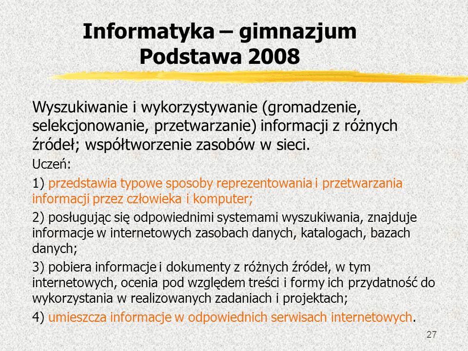 27 Wyszukiwanie i wykorzystywanie (gromadzenie, selekcjonowanie, przetwarzanie) informacji z różnych źródeł; współtworzenie zasobów w sieci. Uczeń: 1)