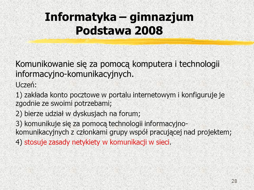 28 Komunikowanie się za pomocą komputera i technologii informacyjno-komunikacyjnych. Uczeń: 1) zakłada konto pocztowe w portalu internetowym i konfigu