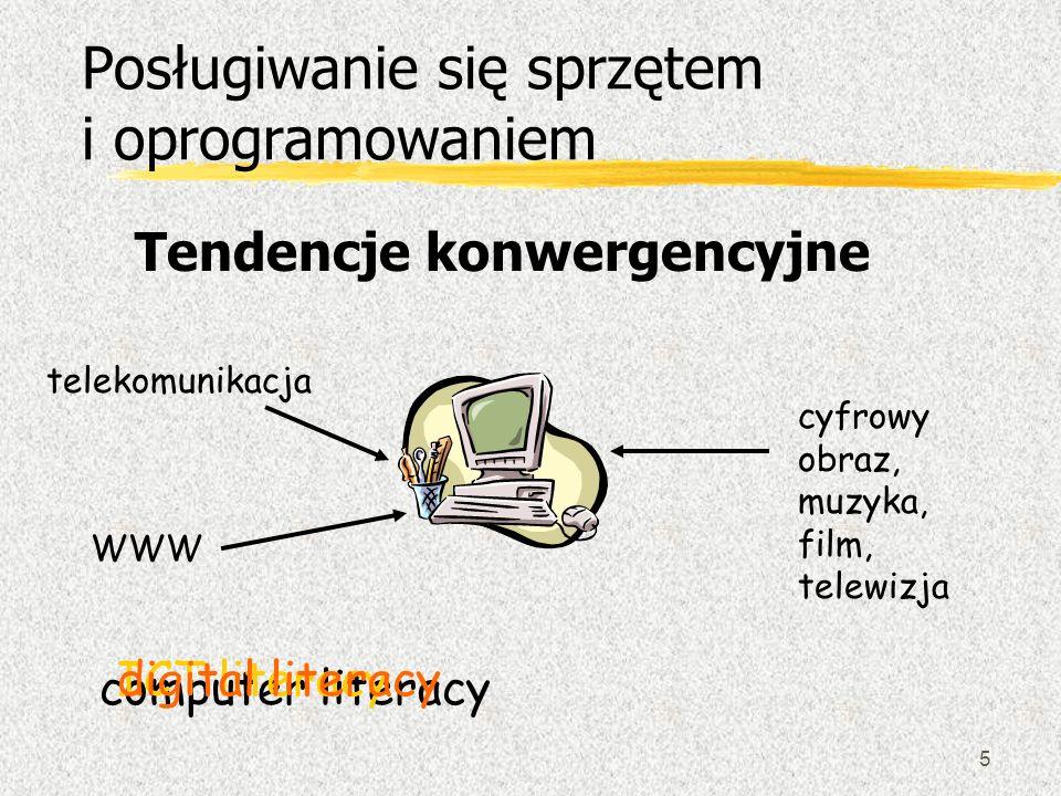 5 Posługiwanie się sprzętem i oprogramowaniem Tendencje konwergencyjne computer literacy ICT literacydigital literacy telekomunikacja cyfrowy obraz, m
