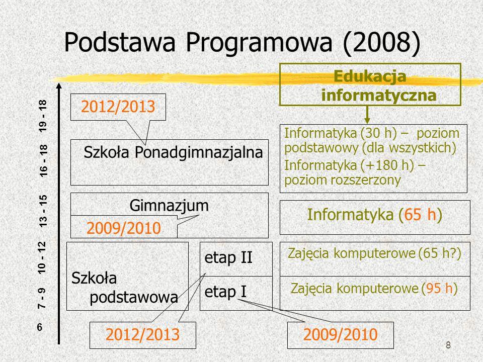 8 Podstawa Programowa (2008) etap I 7 - 9 6 10 - 12 etap II 13 - 15 16 - 18 Szkoła podstawowa 19 - 18 Szkoła Ponadgimnazjalna Gimnazjum Zajęcia komput