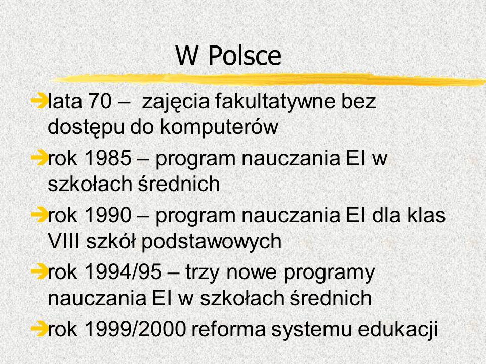 W Polsce lata 70 – zajęcia fakultatywne bez dostępu do komputerów rok 1985 – program nauczania EI w szkołach średnich èrok 1990 – program nauczania EI