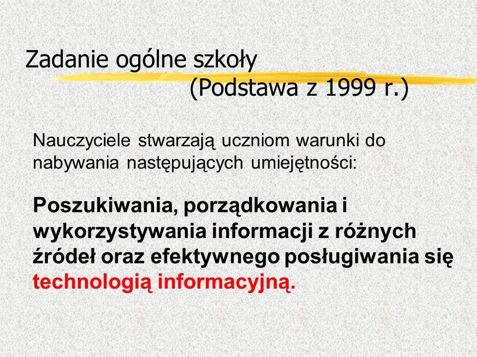 Zadanie ogólne szkoły (Podstawa z 1999 r.) Nauczyciele stwarzają uczniom warunki do nabywania następujących umiejętności: Poszukiwania, porządkowania