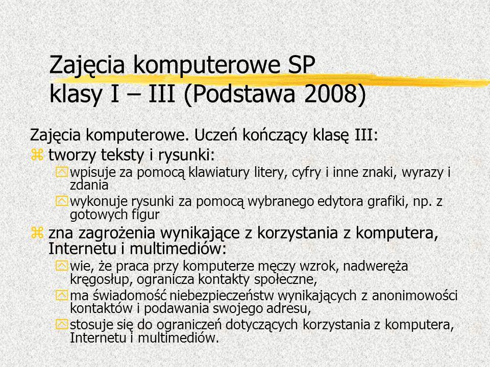 Zajęcia komputerowe SP klasy I – III (Podstawa 2008) Zajęcia komputerowe. Uczeń kończący klasę III: ztworzy teksty i rysunki: ywpisuje za pomocą klawi