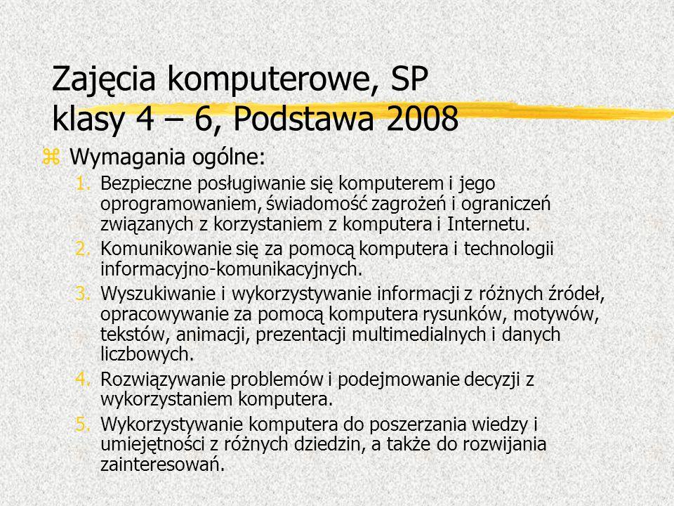 Zajęcia komputerowe, SP klasy 4 – 6, Podstawa 2008 zWymagania ogólne: 1.Bezpieczne posługiwanie się komputerem i jego oprogramowaniem, świadomość zagr