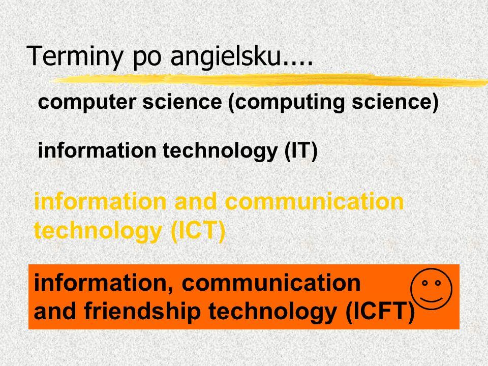 Terminy po angielsku.... information technology (IT) information and communication technology (ICT) information, communication and friendship technolo