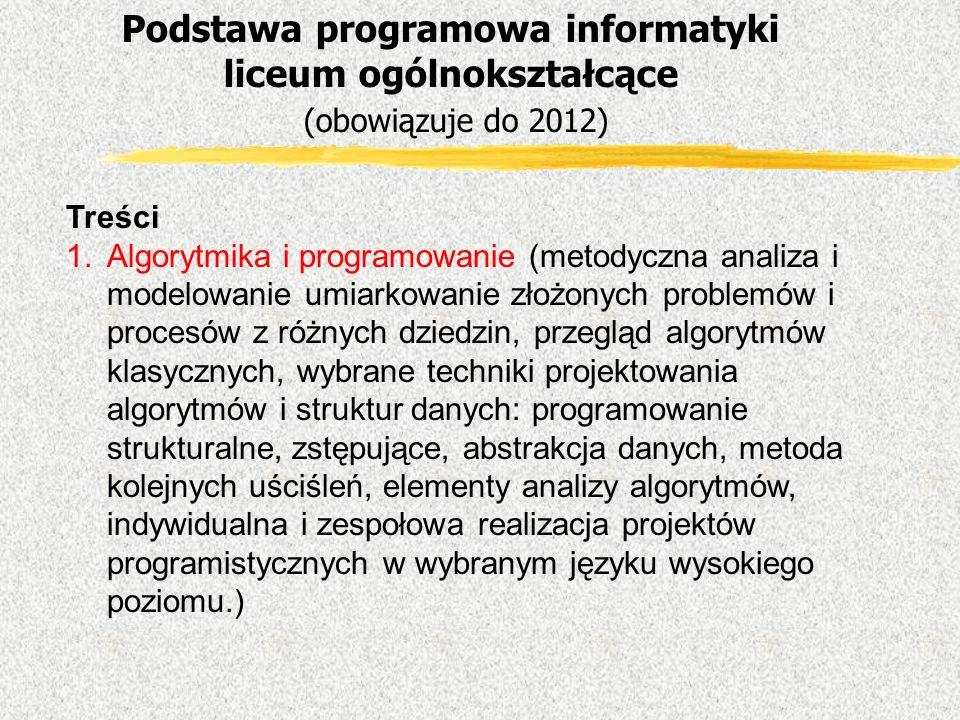 Treści 1.Algorytmika i programowanie (metodyczna analiza i modelowanie umiarkowanie złożonych problemów i procesów z różnych dziedzin, przegląd algory
