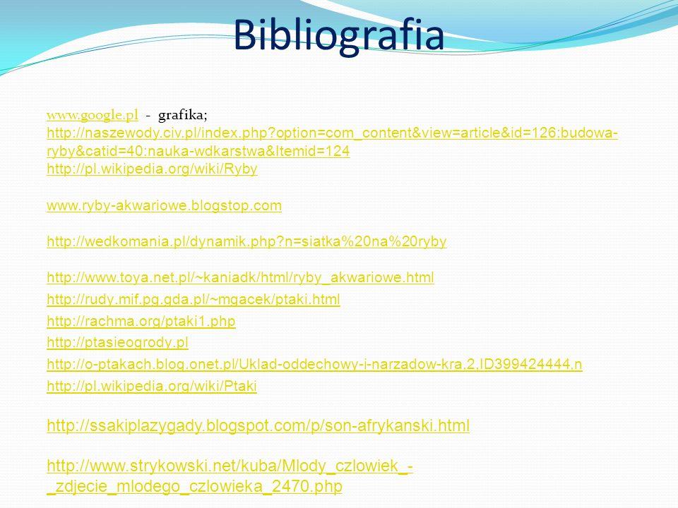 Bibliografia www.google.plwww.google.pl - grafika; http://naszewody.civ.pl/index.php?option=com_content&view=article&id=126:budowa- ryby&catid=40:nauk