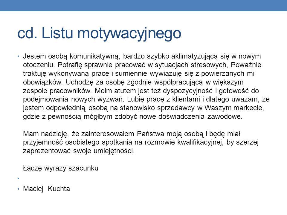 Układanie listu motywacyjnego – praca Macieja List motywacyjny Sprzedawca, ekspedient Maciej Kuchta ul. Gajowa 5 83-251 Pinczyn tel.510-988-546 e-mail