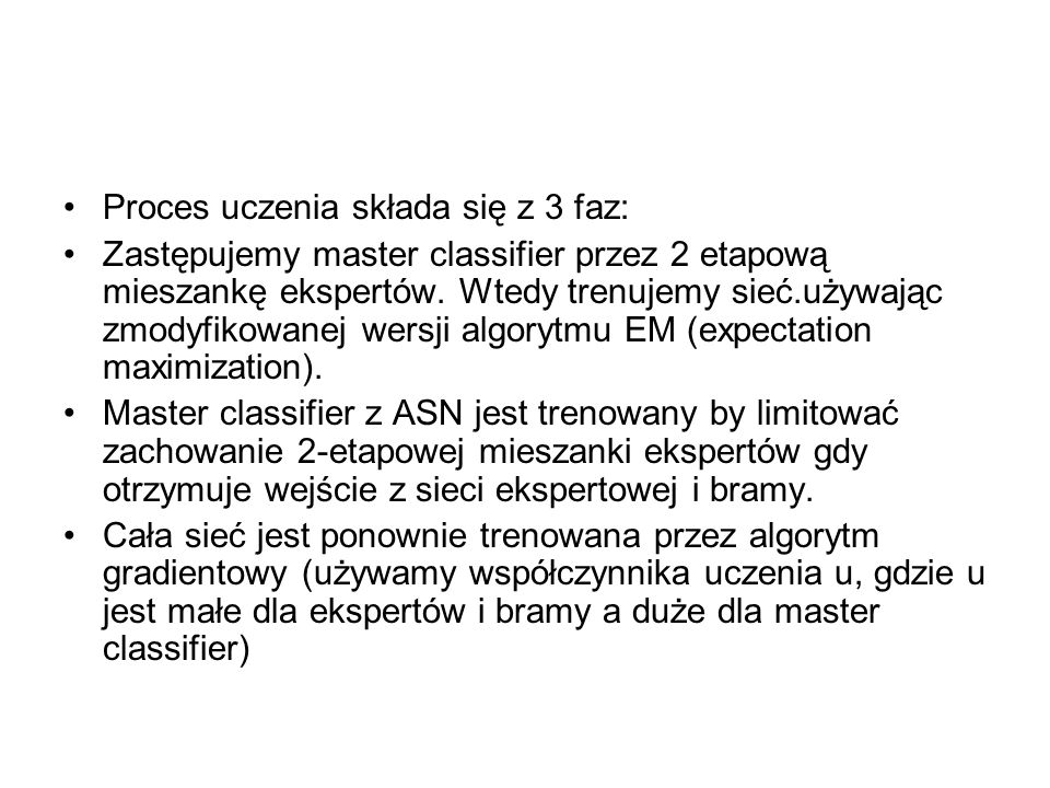 Proces uczenia składa się z 3 faz: Zastępujemy master classifier przez 2 etapową mieszankę ekspertów.