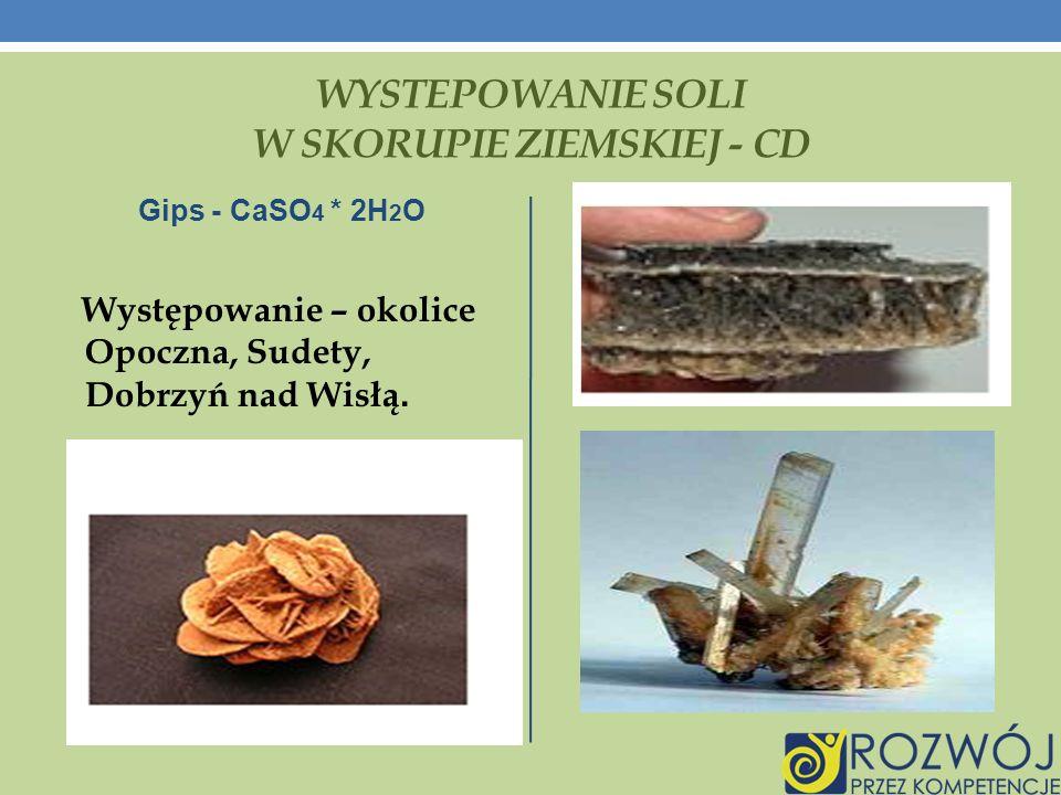 WYSTEPOWANIE SOLI W SKORUPIE ZIEMSKIEJ - CD Gips - CaSO 4 * 2H 2 O Występowanie – okolice Opoczna, Sudety, Dobrzyń nad Wisłą.