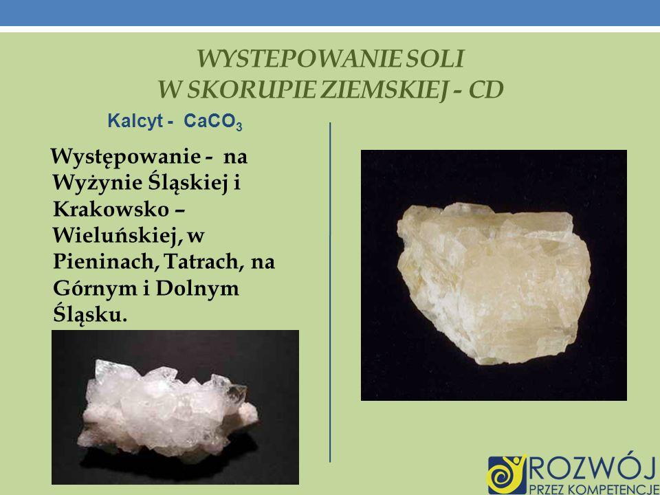 WYSTEPOWANIE SOLI W SKORUPIE ZIEMSKIEJ - CD Kalcyt - CaCO 3 Występowanie - na Wyżynie Śląskiej i Krakowsko – Wieluńskiej, w Pieninach, Tatrach, na Górnym i Dolnym Śląsku.