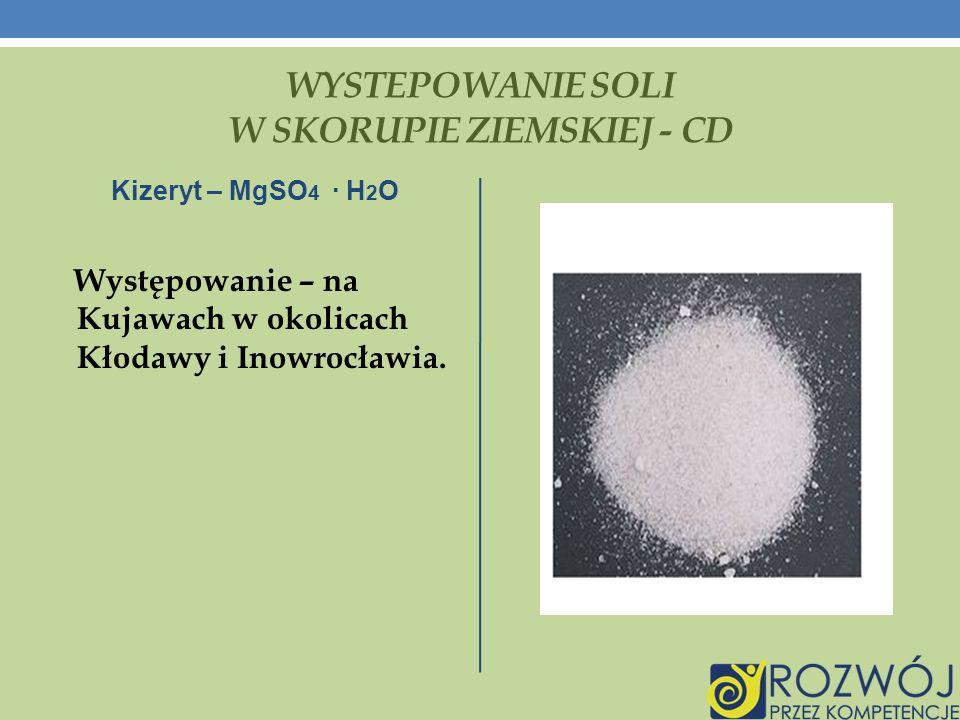 WYSTEPOWANIE SOLI W SKORUPIE ZIEMSKIEJ - CD Kizeryt – MgSO 4 · H 2 O Występowanie – na Kujawach w okolicach Kłodawy i Inowrocławia.