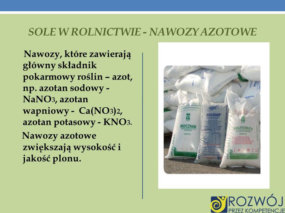SOLE W ROLNICTWIE - NAWOZY AZOTOWE Nawozy, które zawierają główny składnik pokarmowy roślin – azot, np.