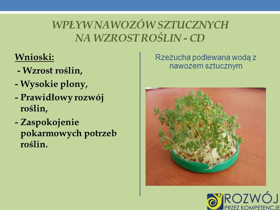 Wnioski: - Wzrost roślin, - Wysokie plony, - Prawidłowy rozwój roślin, - Zaspokojenie pokarmowych potrzeb roślin.