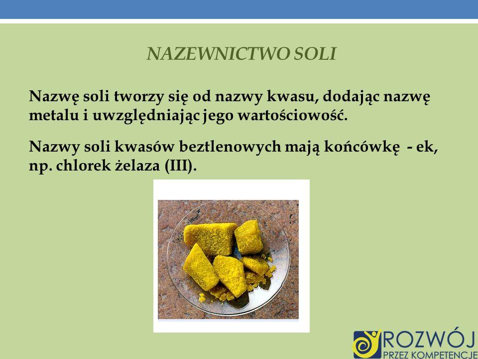 NAZEWNICTWO SOLI Nazwę soli tworzy się od nazwy kwasu, dodając nazwę metalu i uwzględniając jego wartościowość.