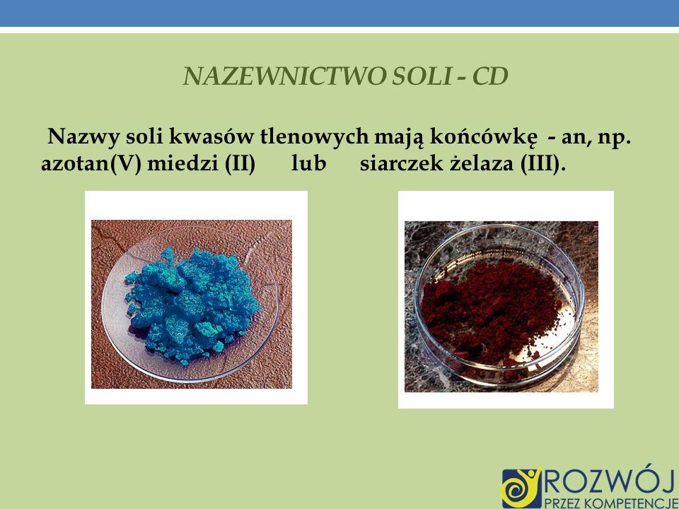 NAZEWNICTWO SOLI - CD Nazwy soli kwasów tlenowych mają końcówkę - an, np.