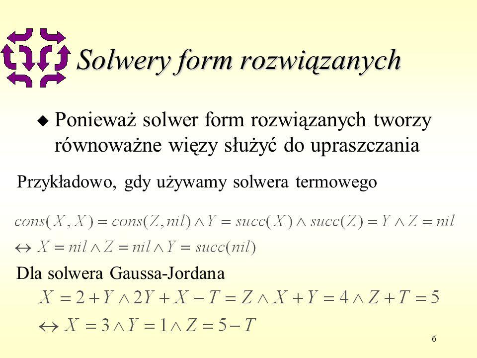 6 Solwery form rozwiązanych u Ponieważ solwer form rozwiązanych tworzy równoważne więzy służyć do upraszczania Przykładowo, gdy używamy solwera termow
