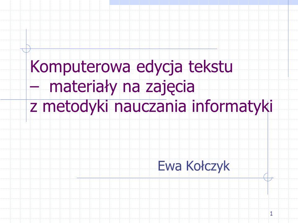 1 Komputerowa edycja tekstu – materiały na zajęcia z metodyki nauczania informatyki Ewa Kołczyk