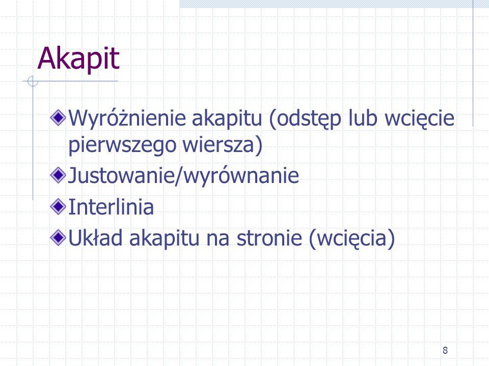 8 Akapit Wyróżnienie akapitu (odstęp lub wcięcie pierwszego wiersza) Justowanie/wyrównanie Interlinia Układ akapitu na stronie (wcięcia)
