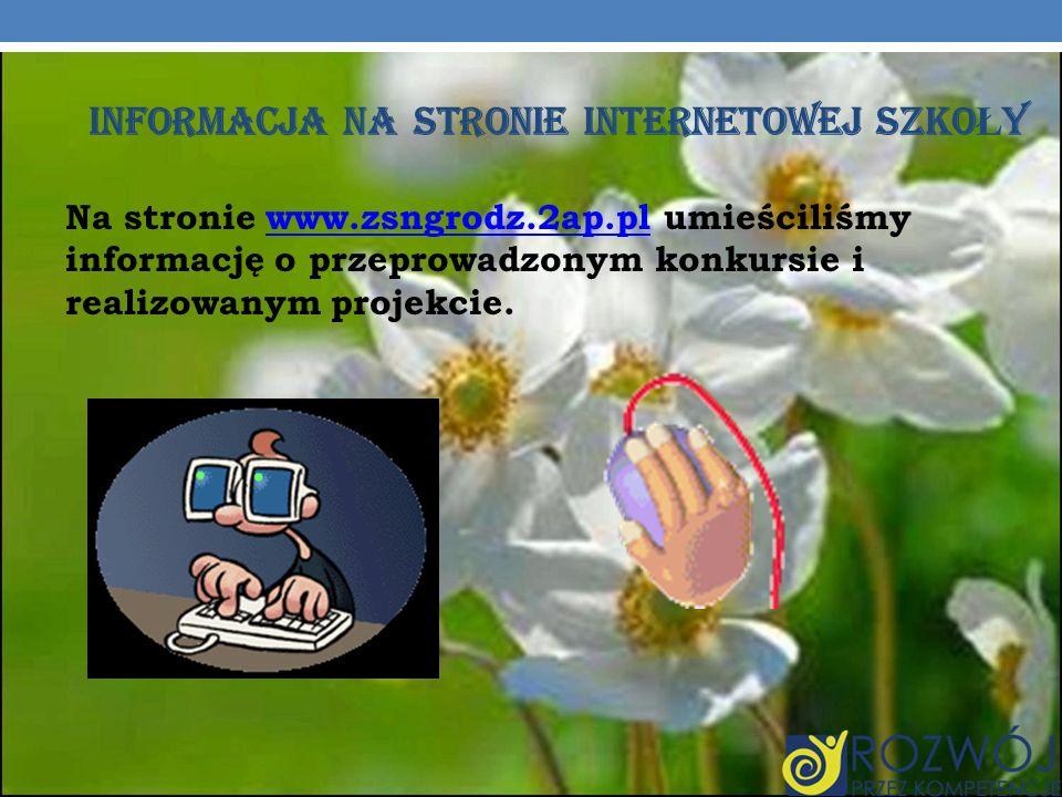 INFORMACJA NA STRONIE INTERNETOWEJ SZKO Ł Y Na stronie www.zsngrodz.2ap.pl umieściliśmy informację o przeprowadzonym konkursie i realizowanym projekci