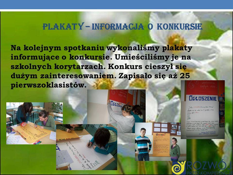 PLAKAT Y – INFORMACJA O KONKURSIE Na kolejnym spotkaniu wykonaliśmy plakaty informujące o konkursie.