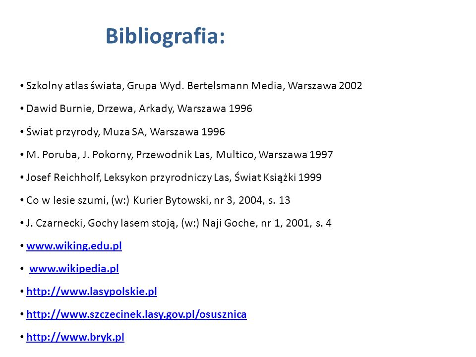 Szkolny atlas świata, Grupa Wyd. Bertelsmann Media, Warszawa 2002 Dawid Burnie, Drzewa, Arkady, Warszawa 1996 Świat przyrody, Muza SA, Warszawa 1996 M