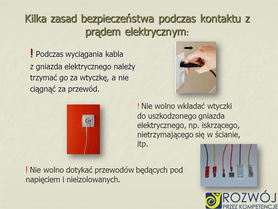 Kilka zasad bezpieczeństwa podczas kontaktu z prądem elektrycznym : ! Podczas wyciągania kabla z gniazda elektrycznego należy trzymać go za wtyczkę, a