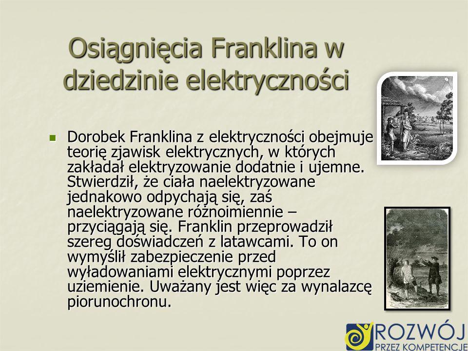 Dorobek Franklina z elektryczności obejmuje teorię zjawisk elektrycznych, w których zakładał elektryzowanie dodatnie i ujemne. Stwierdził, że ciała na