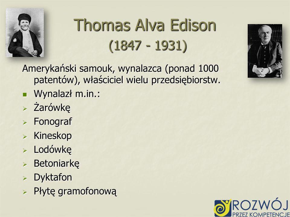 Amerykański samouk, wynalazca (ponad 1000 patentów), właściciel wielu przedsiębiorstw. Wynalazł m.in.: Wynalazł m.in.: Żarówkę Żarówkę Fonograf Fonogr