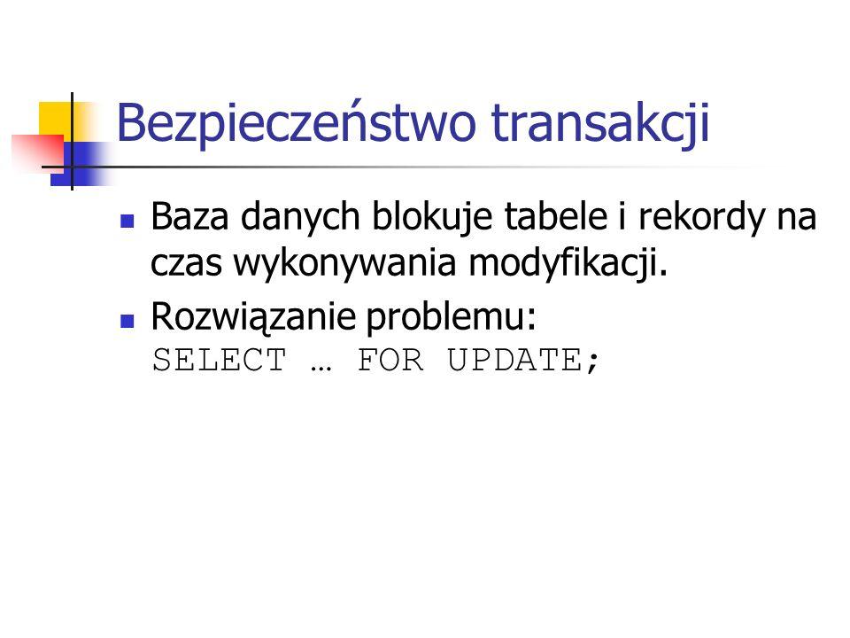 Bezpieczeństwo transakcji Baza danych blokuje tabele i rekordy na czas wykonywania modyfikacji.