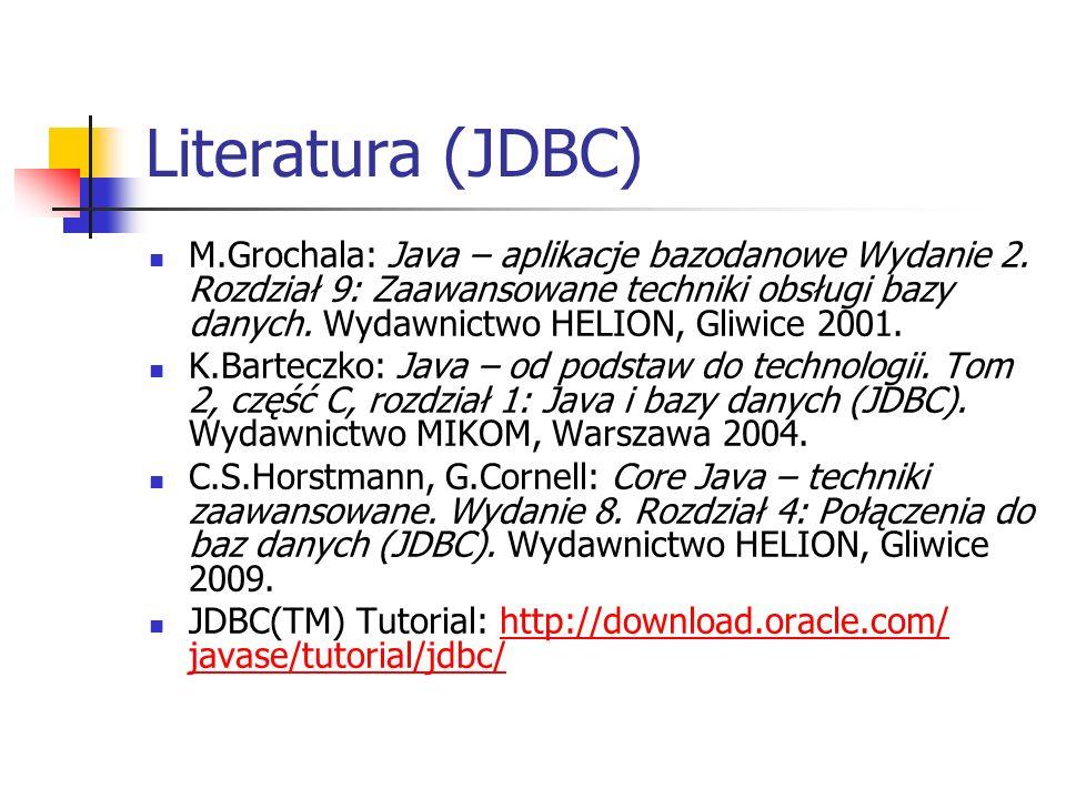 Literatura (JDBC) M.Grochala: Java – aplikacje bazodanowe Wydanie 2.