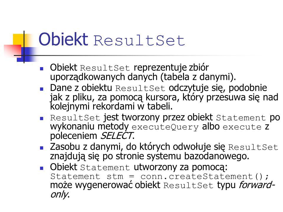 Obiekt ResultSet Obiekt ResultSet reprezentuje zbiór uporządkowanych danych (tabela z danymi).
