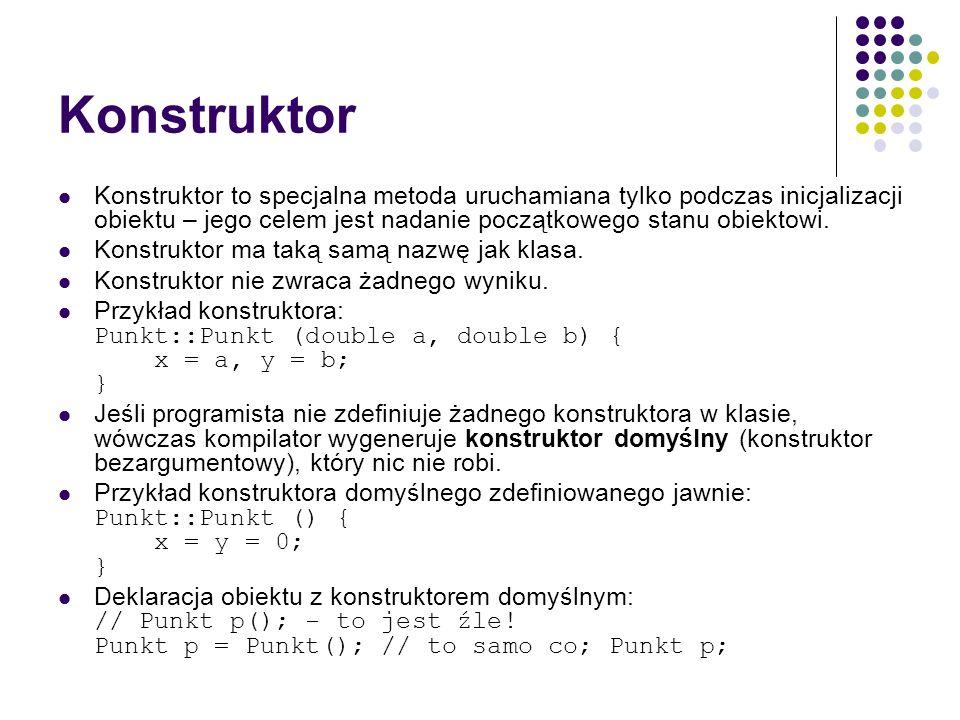 Konstruktor Konstruktor to specjalna metoda uruchamiana tylko podczas inicjalizacji obiektu – jego celem jest nadanie początkowego stanu obiektowi. Ko