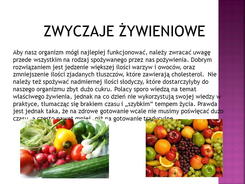 ZWYCZAJE ŻYWIENIOWE Aby nasz organizm mógł najlepiej funkcjonować, należy zwracać uwagę przede wszystkim na rodzaj spożywanego przez nas pożywienia. D